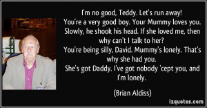 quote-i-m-no-good-teddy-let-s-run-away-you-re-a-very-good-boy-your ...