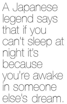 Japanese legend says that if you can't sleep at night it's because ...