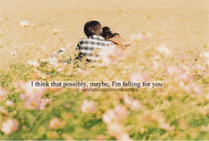 think im falling for you quotes tumblr that possibly maybe i m