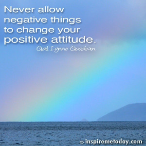 Negative Attitude Quotes Never allow negative things to