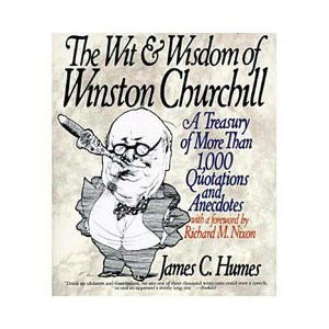 The Wit and Wisdom of Winston Churchill: A Treasury of More Than 1,000 ...