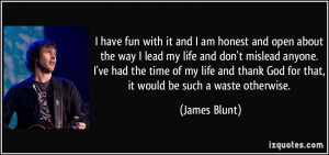 ... thank God for that, it would be such a waste otherwise. - James Blunt