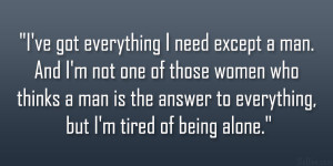 ... man is the answer to everything, but I'm tired of being alone