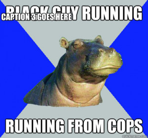 Skeptical Hippo - black guy running running from cops caption 3 goes ...
