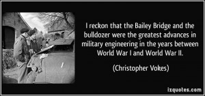 reckon that the Bailey Bridge and the bulldozer were the greatest ...