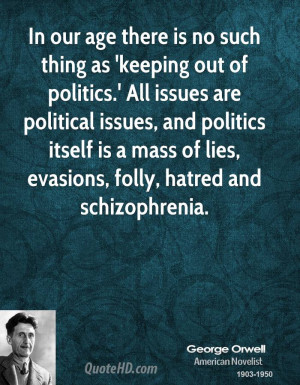out of politics.' All issues are political issues, and politics ...