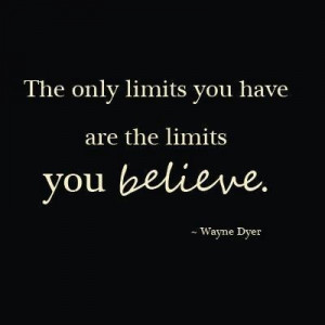 Wayne dyer, quotes, sayings, limits, believe, true