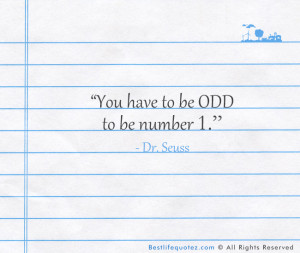 You have to be odd to be number one Quote