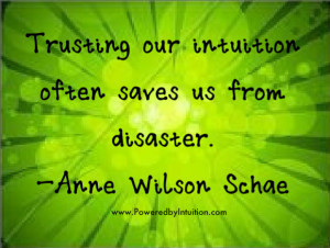 Trusting our intuition often saves us from disaster. –Anne Wilson ...