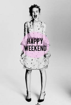 The Weekend is here! :)