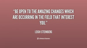 Be open to the amazing changes which are occurring in the field that ...