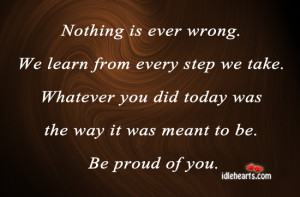 ... Quotes » Nothing Is Ever Wrong. We Learn From Every Step We Take