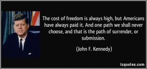 ... , and that is the path of surrender, or submission. - John F. Kennedy