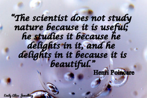 The beauty of science quote. The scientist does not study nature ...