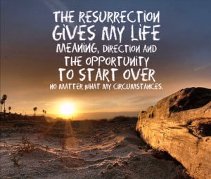 ... www.pics22.com/the-resurrection-gives-my-life-meaning-christian-quote