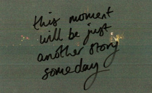 Tagged as: #moment #story #someday #life #quotes