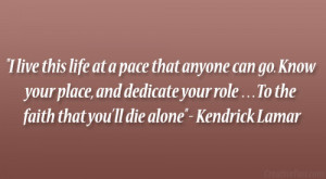 "... role …To the faith that you'll die alone"" – Kendrick Lamar"