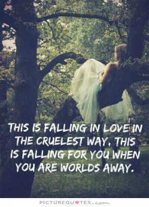 ... way. this is falling for you when you are worlds away Picture Quote #1