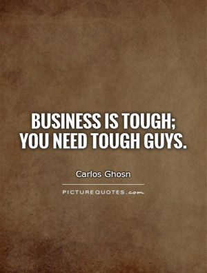 business-is-tough-you-need-tough-guys-quote-1.jpg