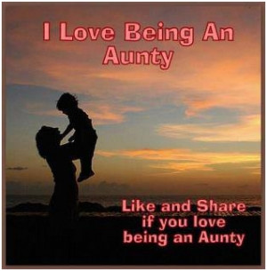 love being an aunty. Unknown
