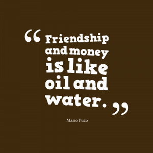 Friendship And Money Is Like Oil And Water - Money Quote