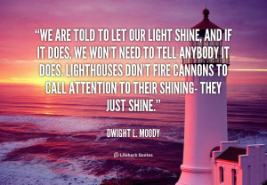 ... to call attention to their shining- they just shine. - Dwight L. Moody