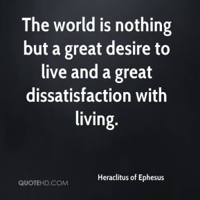 Heraclitus of Ephesus - The world is nothing but a great desire to ...