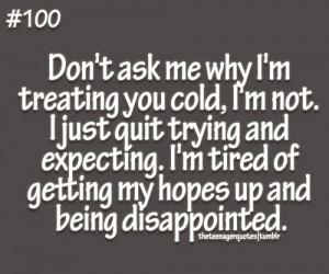 don't ask me why I'm treating you cold, I'm not. I just quit ...