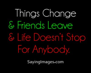 2Things change and friends leave quote