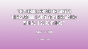 terrible person for carrying things around. I carry everything ...