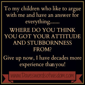 To my children who like to argue with me