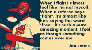 Jon Jones on how he feels when he competes in a fight: