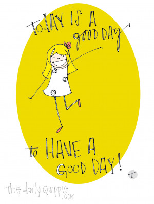 Today is a good day to have a good day!