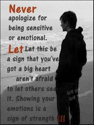 am a very sensitive and emotional person i used to think i was ...