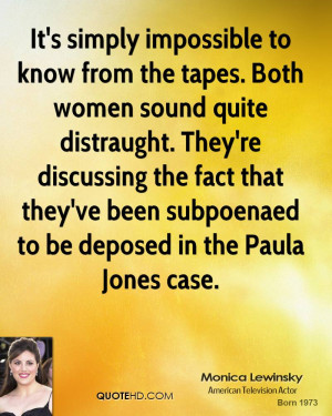 ... that they've been subpoenaed to be deposed in the Paula Jones case