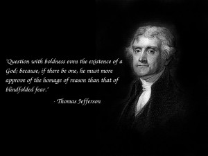 """... Homage Of Reason Than Than Of Blindfolder Fear """" - Thomas Jefferson"""