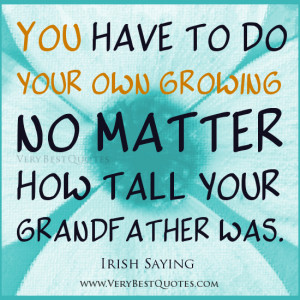 ... Have To Do Your Own Growing No Matter How Tall Your Grandfather Was