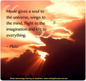 Music gives a soul to the universe, wings to the mind, flight to the ...