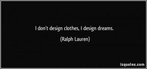 don't design clothes, I design dreams. - Ralph Lauren