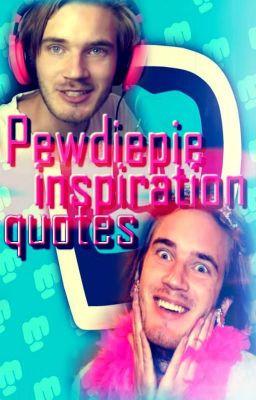 Pewdiepie inspiration quotes