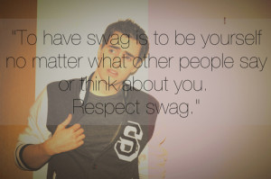 To Have Swag Is To Be Yourself No Matter What Other People Say Or ...