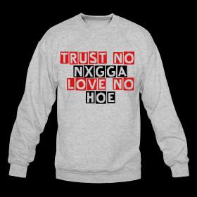 trust-no-nigga-love-no-hoe-1107.png