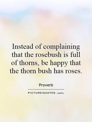 ... Quotes Positive Attitude Quotes Rose Quotes Complaining Quotes Proverb
