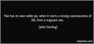 ... strong consciousness of life, from a stagnant one. - John Sterling