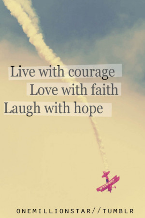 Live With Courage Love With Faith Laugh With Hope Love quote pictures