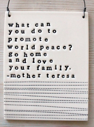 ... family promotes peace… yes. yes it does. || plaque mother teresa