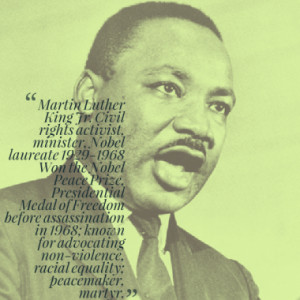 ... for advocating non-violence, racial equality; peacemaker, martyr