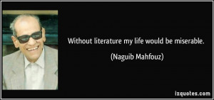 Without literature my life would be miserable. - Naguib Mahfouz