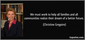 ... realize their dream of a better future. - Christine Gregoire