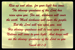 rise up and shine for your light has come the shining greatness of the ...
